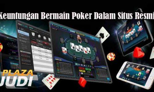 Keuntungan Bermain Poker Dalam Situs Resmi