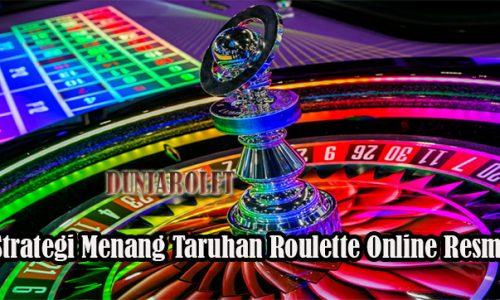 Strategi Menang Taruhan Roulette Online Resmi