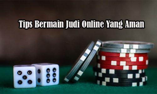 Tips Bermain Judi Online Yang Aman