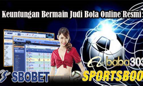 Keuntungan Bermain Judi Bola Online Resmi