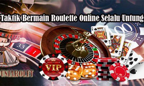 Taktik Bermain Roulette Online Selalu Untung